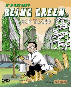 It's Not Easy Being Green de Ken Yeang