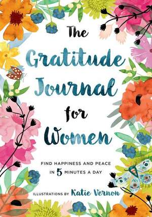 The Gratitude Journal for Women: Find Happiness and Peace in 5 Minutes a Day de Katherine Furman