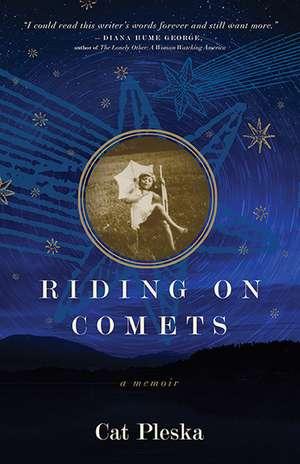 Riding on Comets: A Memoir de Cat Pleska