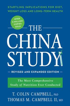 The China Study: Revised and Expanded Edition: The Most Comprehensive Study of Nutrition Ever Conducted and the Startling Implications for Diet, Weight Loss, and Long-Term Health de T. Colin  Campbell