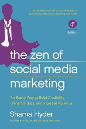 The Zen of Social Media Marketing: An Easier Way to Build Credibility, Generate Buzz, and Increase Revenue de Shama Hyder