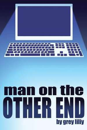Man on the Other End de Grey Liliy