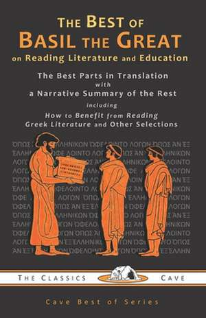 The Best of Basil the Great on Reading Literature and Education: The Best Parts in Translation with a Narrative Summary of the Rest de  Basil the Great