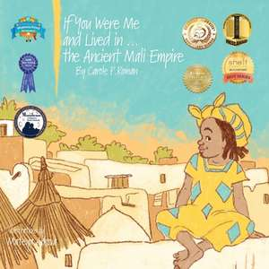 If You Were Me and Lived in...the Ancient Mali Empire de Carole P. Roman