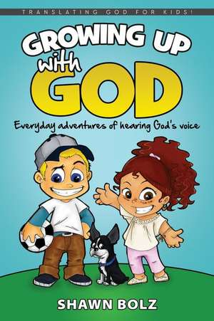 Growing Up with God de Shawn Bolz