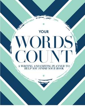Your Words Count: A Writing and Editing Planner to Help You Finish Your Book de Lacey Impellizeri