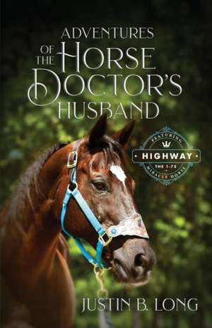 Adventures of the Horse Doctor's Husband de Justin B. Long