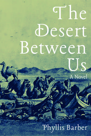 The Desert Between Us: A Novel de Phyllis Barber