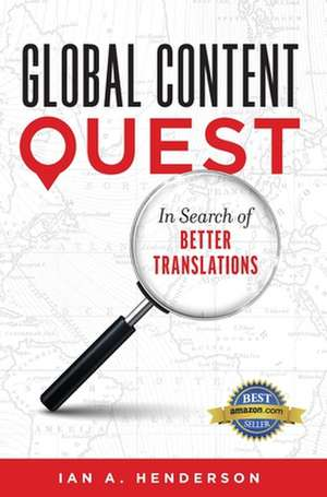 Global Content Quest: In Search Of Better Translations de Ian A. Henderson