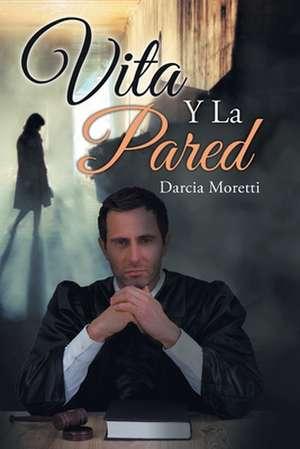 Vita Y La Pared de Darcia Moretti