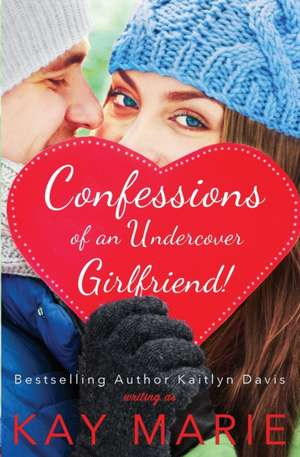 Confessions of an Undercover Girlfriend! de Kay Marie
