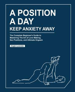 A Position a Day, Keep Anxiety Away de Angie Lavender
