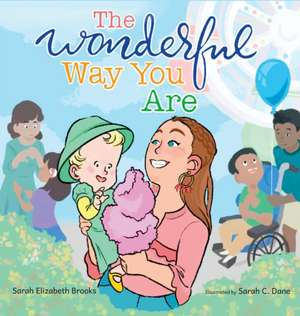 The Wonderful Way You Are: A Special Needs Picture Book de Sarah Elizabeth Brooks