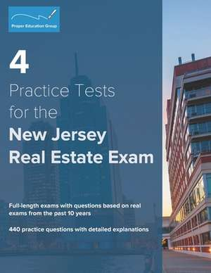 4 Practice Tests for the New Jersey Real Estate Exam: 440 Practice Questions with Detailed Explanations de Proper Education Group