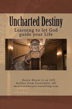 Uncharted Destiny de Meyer, Karen S.