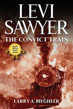 Levi Sawyer: The Convict Train de Larry A. Bieghler