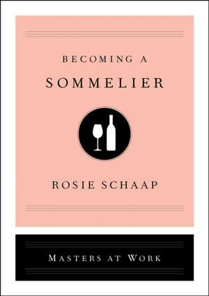 Becoming a Sommelier de Rosie Schaap