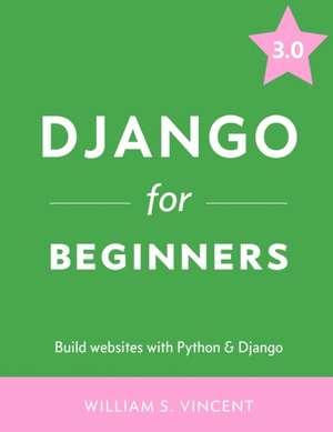 Django for Beginners: Build websites with Python and Django de William S. Vincent