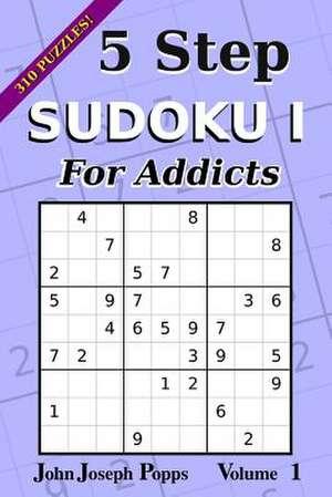 5 Step Sudoku I for Addicts Vol 1 de Popps, John Joseph
