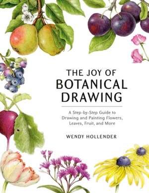 Joy of Botanical Drawing de Wendy Hollender
