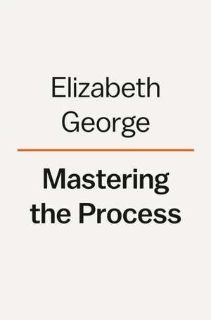 Mastering the Process de Elizabeth George