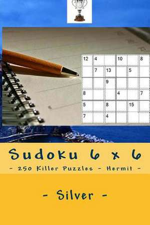 Sudoku 6 X 6 - 250 Killer Puzzles - Hermit - Silver de Pitenko, Andrii