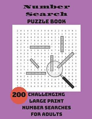 Number Search Puzzle Book: 200 Challenging Large Print Number Searches For Adults de  Integer Puzzles