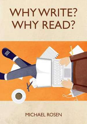 Why Write? Why Read? de Michael Rosen
