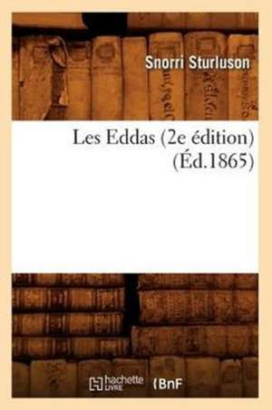 Les Eddas (2e Edition) (Ed.1865) de Sturluson S.