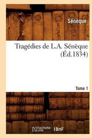 Tragedies de L. A. Seneque. Tome 1 (Ed.1834) de  Seneque