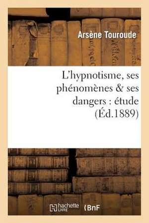 L'Hypnotisme, Ses Phenomenes & Ses Dangers