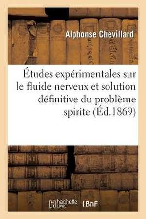 Etudes Experimentales Sur Le Fluide Nerveux Et Solution Definitive Du Probleme Spirite