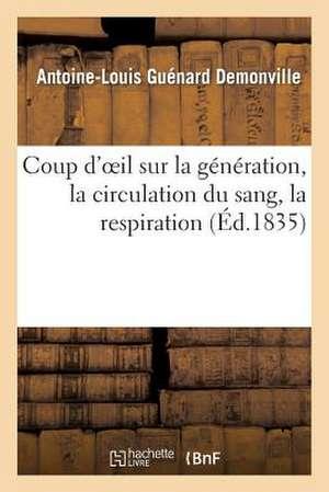 Coup D'Oeil Sur La Generation, La Circulation Du Sang, La Respiration Et Sur La Theorie