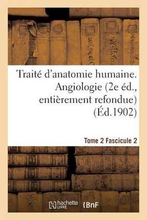 Traite D'Anatomie Humaine. Tome 2. Fascicule 2 (2e Ed., Entierement Refondue)