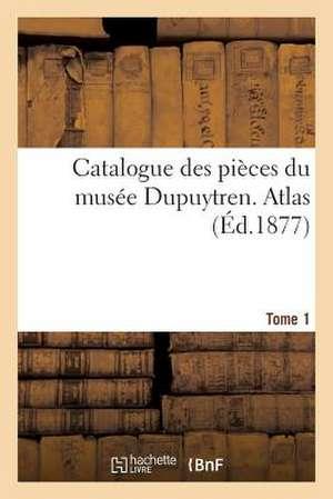 Catalogue Des Pieces Du Musee Dupuytren. Atlas, Tome 1