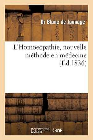 L'Homoeopathie, Nouvelle Methode En Medecine, Exposee Aux Hommes Progressifs