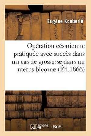 Operation Cesarienne Pratiquee Avec Succes Dans Un Cas de Grossesse Dans Un Uterus Bicorne