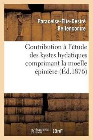 Contribution A L'Etude Des Kystes Hydatiques Comprimant La Moelle Epiniere