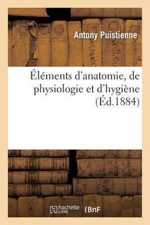 Elements D'Anatomie, de Physiologie Et D'Hygiene