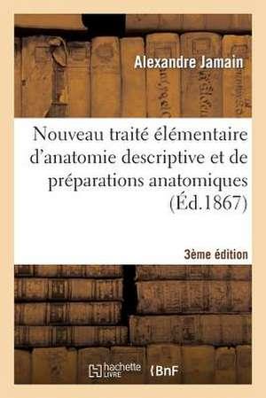 Nouveau Traite Elementaire D'Anatomie Descriptive Et de Preparations Anatomiques 3e Edition