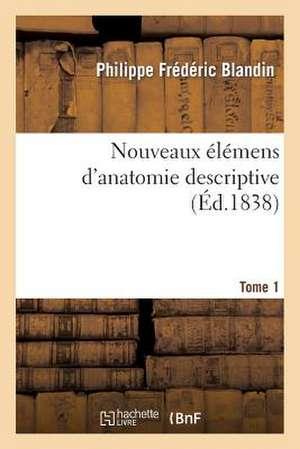 Nouveaux Elemens D'Anatomie Descriptive. Tome 1