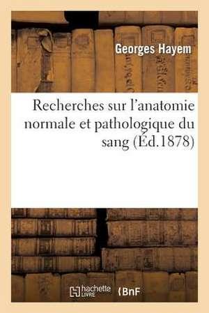 Recherches Sur L'Anatomie Normale Et Pathologique Du Sang