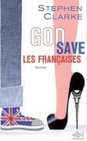 God save les Françaises de Stephen Clarke