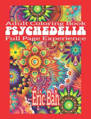 Psychedelia: Adult Mindfulness Coloring Book with Full Page Patterns for Relaxation, Meditation and Stress Relief - Keep Calm and E de Éric Bah