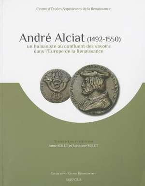 Andre Alciat (1492-1550):  Un Humaniste Au Confluent Des Savoirs Dans L'Europe de La Renaissance de Anne Rolet
