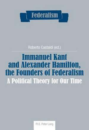 Immanuel Kant and Alexander Hamilton, the Founders of Federalism de Roberto Castaldi