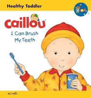 Caillou: I Can Brush My Teeth: Healthy Toddler de Sarah Margaret Johanson