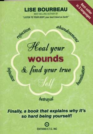 Heal Your Wounds and Find Your True Self:  Finally a Book That Explains Why It's So Hard Being Yourself de Lise Bourbeau