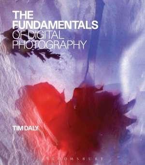 The Fundamentals of Digital Photography de Tim Daly