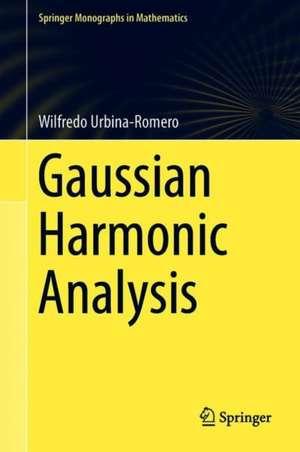 Gaussian Harmonic Analysis de Wilfredo Urbina-Romero